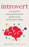 Introvert: A Scientific Explanation and Guide to an Introvert's Mind (Introversion, Personality, Confidence, Quiet, Shyness, Social, Anxiety Book 1)