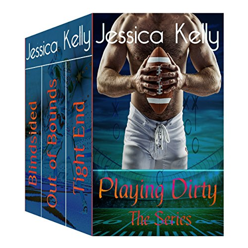Playing Dirty - The Series by Jessica Kelly