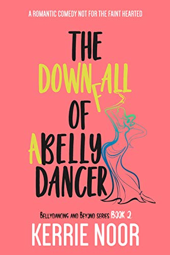 The Downfall Of A Belly Dancer by Kerrie Noor