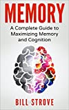 Memory: A Complete Guide To Maximizing Memory And Cognition (Memory Improvement, Meditation, Nootropics, Brain Health Book 1)