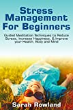Stress Management for Beginners: Guided Meditation Techniques to Reduce Stress, Increase Happiness, & Improve your Health, Body, and Mind