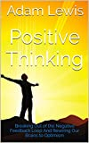 Positive Thinking: Breaking Out of the Negative Feedback Loop And Rewiring Our Brains to Optimism