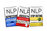 NLP: Anxiety, Depression & Dieting: 3 Manuscripts - NLP: Anxiety, NLP: Depression, NLP: Stop Dieting (NLP, Neuro Linguistic Programming, Anxiety, Depression, ... Anxiety, Diet, Self Improvement Book 1)