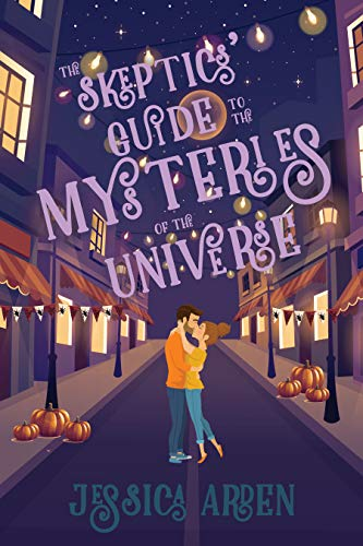 The Skeptics' Guide to the Mysteries of the Universe by Jessica Arden