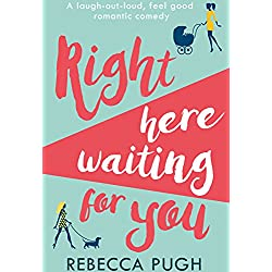Right Here Waiting for You: A brilliant laugh out loud romantic comedy
