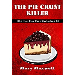 The Pie Crust Killer (Sky High Pies Cozy Mysteries Book 12)