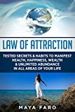 Law of Attraction: Tested Secrets & Habits to Manifest Health, Happiness, Wealth & Unlimited Abundance in All Areas of Your Life (Law of Attraction Secrets Book 1)