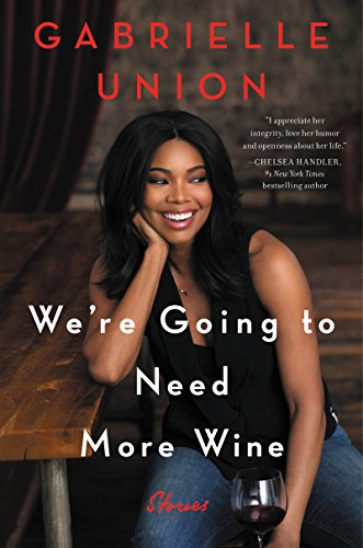 We're Going to Need More Wine by Gabrielle Union