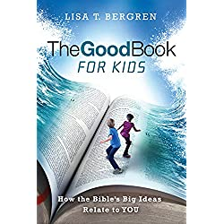 The Good Book for Kids: How the Bible's Big Ideas Relate to YOU