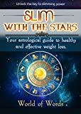 Slim with the Stars : An Astrological Guide to Healthy Weight Loss