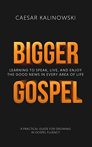 Bigger Gospel: Learning to Speak, Live and Enjoy The Good News in Every Area of Life (English Edition)