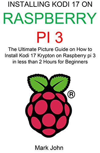 PDF Installing New Kodi 17 Krypton on Raspberry pi 3 stick for Beginners A picture guide on how to install the latest version of kodi on Raspberry pi 3 in less than 2 hours including Kodi 17 Add ons