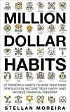 Million Dollar Habits: 27 Powerful Habits to Wire Your Mind For Success, Become Truly Happy, and Achieve Financial Freedom (Habits of Successful People, ... Mind, Personal Growth, Mindfulness)
