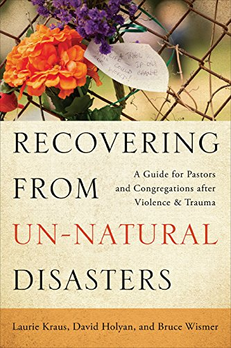 Recovering from Un-Natural Disasters: A Guide for Pastors and Congregations after Violence and Trauma