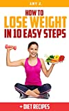 How to Lose Weight in 10 Easy Steps: + Diet Recipes (Loosing weight, diets, keeping fit, healthy living)