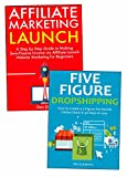 Start a Five Figure Per Month Business from Scratch: Affiliate Launch Marketing & China Dropshipping