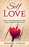 Self Love - Build A Transforming Habit And Start Loving Yourself For Who You Are: Love Yourself, Self Esteem, Guide