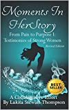 Moments in HerStory Revised: From Pain to Purpose I: Testimonies of Strong Women