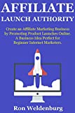 Affiliate Launch Authority: Create an Affiliate Marketing Business by Promoting Product Launches Online. A Business Idea Perfect for Beginner Internet Marketers.