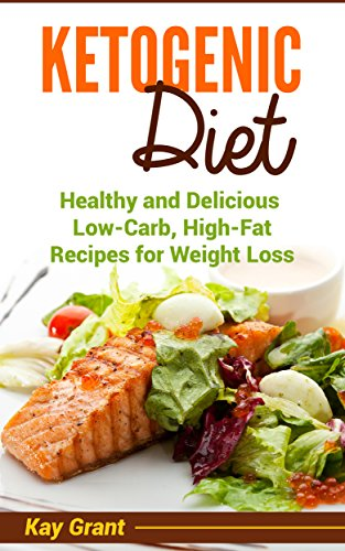 PDF Ketogenic Diet Healthy and Delicious Low Carb High Fat Recipes for Weight Loss Ketogenic low carb high fat weight loss Book 1