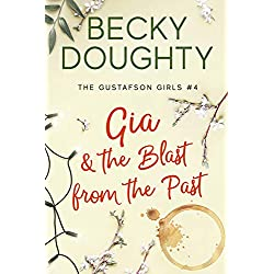 Gia and the Blast from the Past: Contemporary Christian Romance About Sisters (The Gustafson Girls Book 4)