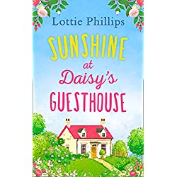 Sunshine at Daisy's Guesthouse: A heartwarming summer romance to escape with in 2019!