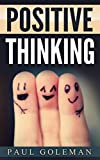 Positive Thinking: How to Achieve Real Success & Happiness in Your Life With Positive Thinking (Optimism,Positive Thinking,Self-Criticism,Positive Psychology,Positive ... (The Power of Positive Thinking Book 1)