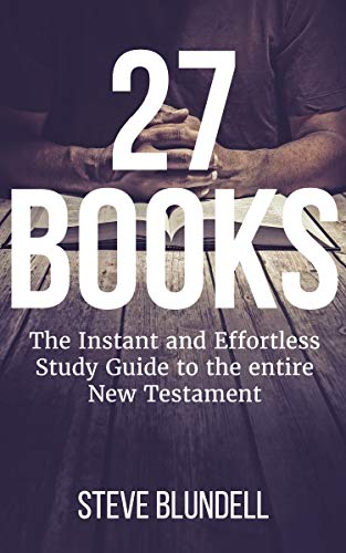 27 Books: The Instant and Effortless Study Guide to the entire New Testament