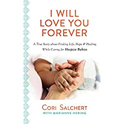 I Will Love You Forever: A True Story about Finding Life, Hope & Healing While Caring for Hospice Babies
