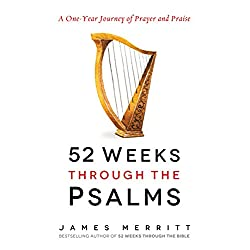 52 Weeks Through the Psalms: A One-Year Journey of Prayer and Praise
