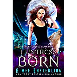 Huntress Born (Wolf Legacy Book 1)