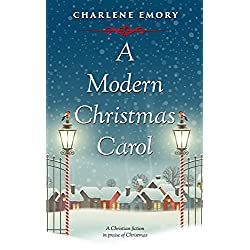 A Modern Christmas Carol: A Christian Fiction In Praise of Christmas