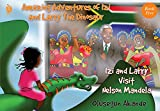 Izi and Larry Visit Nelson Mandela (Amazing Adventures of Izi and Larry the Dinosaur: Book 5)