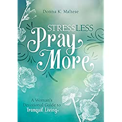Stress Less, Pray More: A Woman's Devotional Guide to Tranquil Living