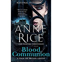 Blood Communion: A Tale of Prince Lestat (Vampire Chronicles Book 13)