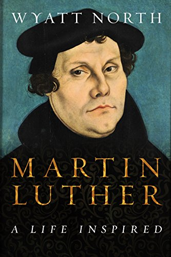 Martin Luther: A Life Inspired