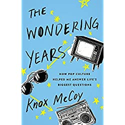 The Wondering Years: How Pop Culture Helped Me Answer Life's Biggest Questions