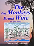 The Day Monkeys Drank Wine and Other Stories (Feather Series)