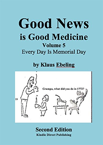 Good News is Good Medicine: Every Day Is Memorial Day (Volume 5) (English Edition)