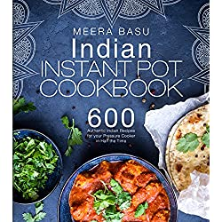 Indian Instant Pot Cookbook: 200 Authentic Indian Recipes for your Pressure Cooker in Half the Time (Taste of India Series)