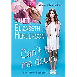 Can't Tie Me Down!: Romantic Comedy (Sinclair Sisters Trilogy Book 1)