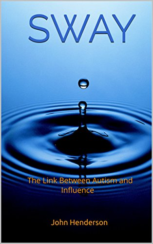 SWAY: The Link Between Autism and Influence (English Edition)