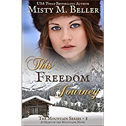 This Freedom Journey (Heart of the Mountains Book 3)