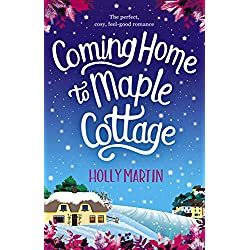 Coming Home to Maple Cottage: The perfect cosy feel good romance
