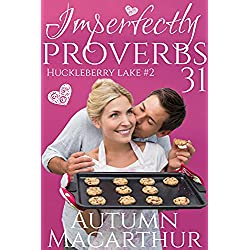Imperfectly Proverbs 31: A clean and sweet Christian romance set in Idaho (Huckleberry Lake Book 2)