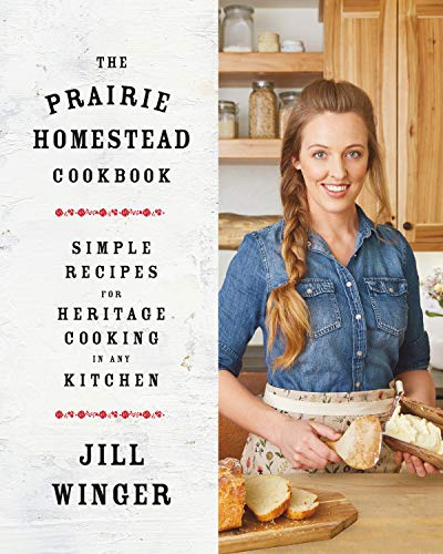 Read Now The Prairie Homestead Cookbook: Simple Recipes for Heritage Cooking in Any Kitchen