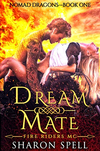 Dream Mate by Sharon Spell. The background is a wall of flames. A woman in a pushed up white shirt is lying on a motorcycle with the handlebars at her shoulders. A man covered in dragon scales leans over her. Okay, sure.