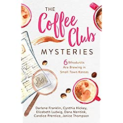 The Coffee Club Mysteries: 6 Whodunits Are Brewing in Small-Town Kansas