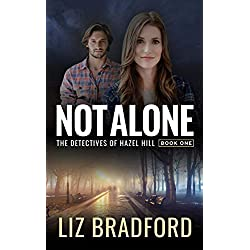 NOT ALONE: The Detectives of Hazel Hill - Book One (Christian Romantic Suspense Series)