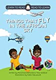 Things That Fly in the African Sky (Learn to Read - Read to Learn)